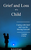 Grief and Loss of a Child: Coping with Grief and Loss, Then Moving Forward