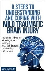 6 STEPS TO UNDERSTANDING AND COPING WITH MILD TRAUMATIC BRAIN INJURY