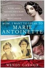 Mom, I Want to Speak to Marie Antoinette